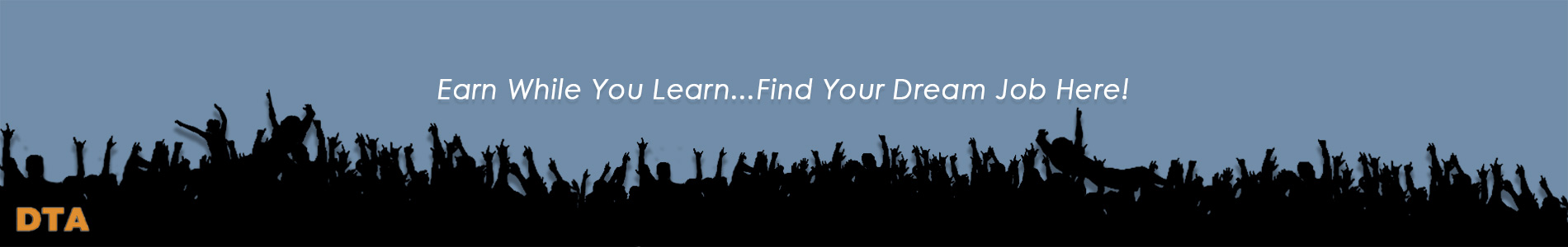 Earn while you learn...find your dream job here